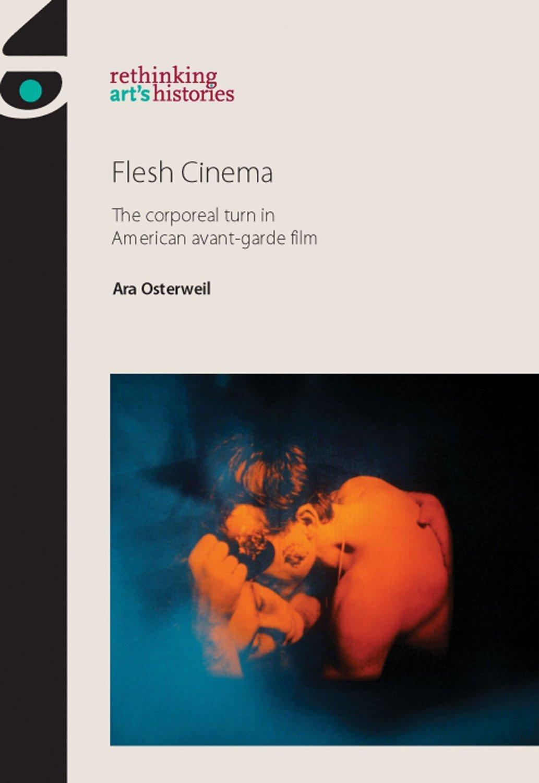 Flesh Cinema: The Corporeal Turn in American Avant-Garde Film |  Experimental Cinema