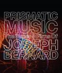 Prismatic Music - The Super 8 Films of Joseph Bernard