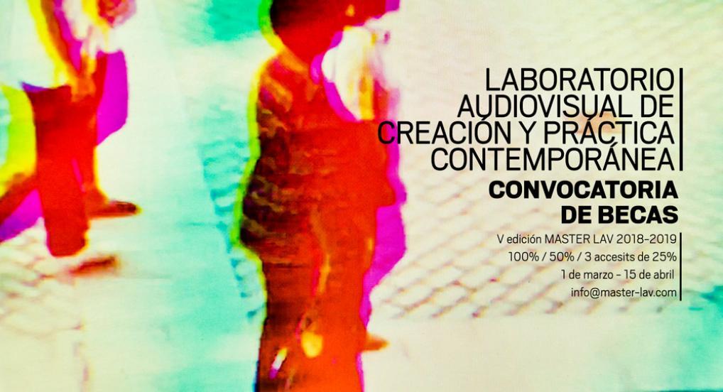 MásterLAV Becas para la V Edición (Laboratorio Audiovisual de Creación y práctica Contemporánea)