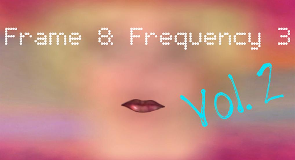 Frame & Frequency 3, Vol. 2 - Call for entries