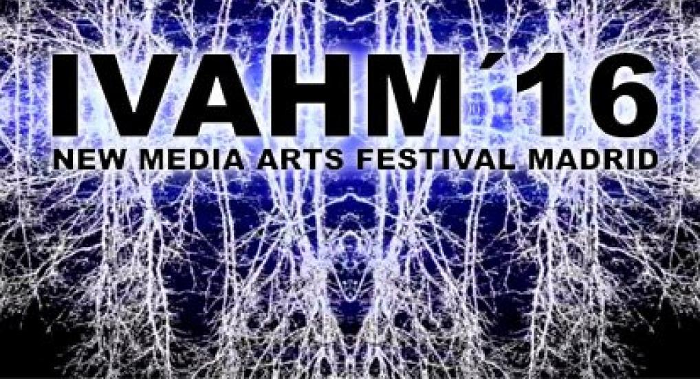IVAHM´16 - NEW MEDIA ARTS FESTIVAL MADRID