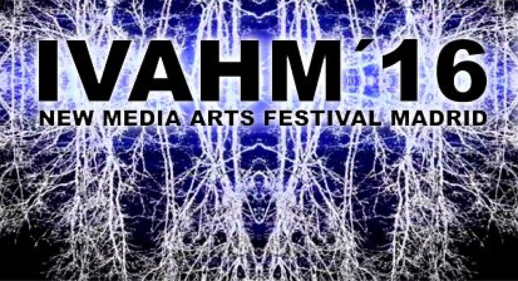 IVAHM´16 - NEW MEDIA ARTS FESTIVAL MADRID