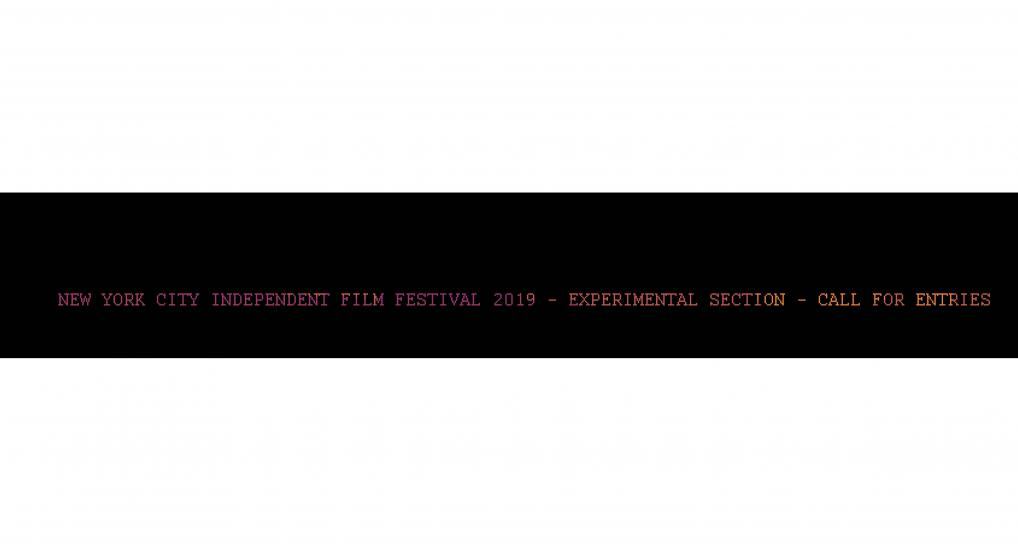 NEW YORK CITY INDEPENDENT FILM FESTIVAL 2019 - EXPERIMENTAL SECTION - CALL FOR ENTRIES