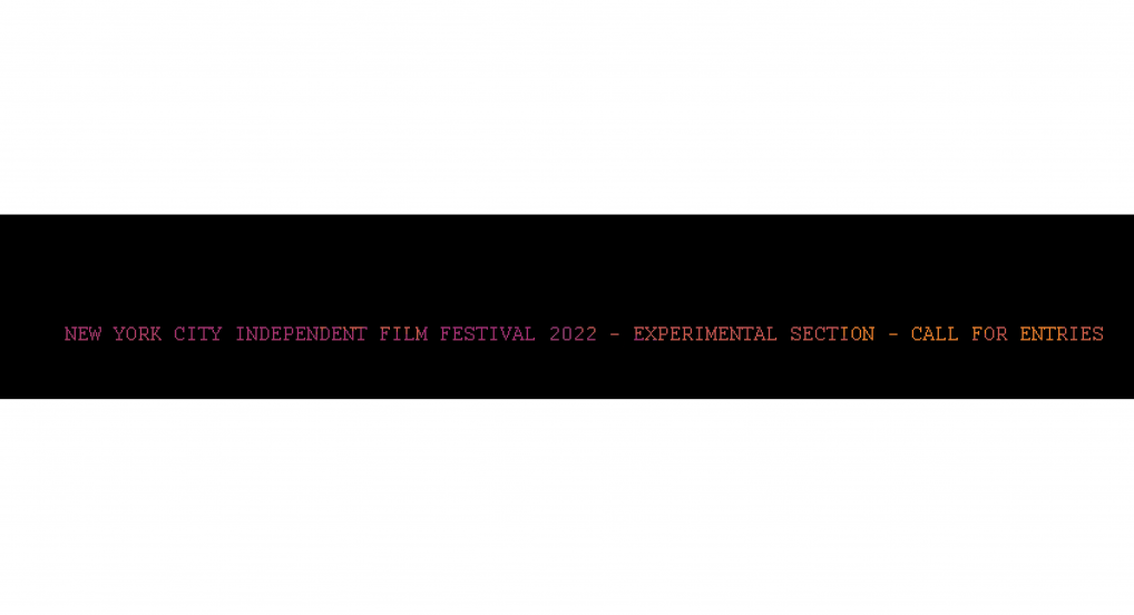 New York City Independent Film Festival 2022 - Experimental Section - Call For Entries