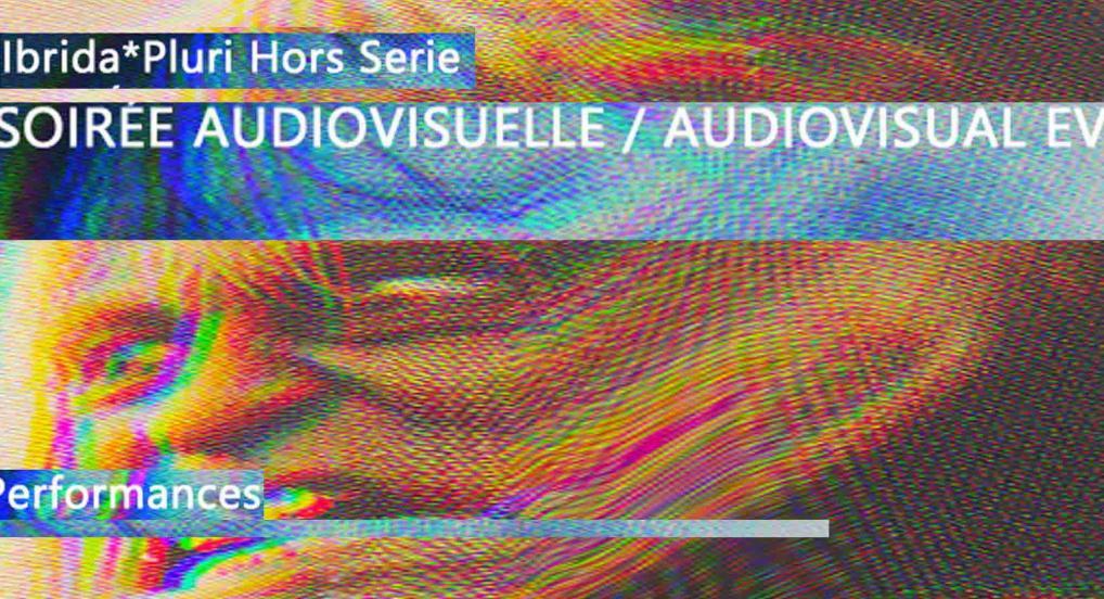 Ibrida*Pluri Hors-Serie SOIRÉE AUDIOVISUELLE / AUDIOVISUAL EVENING