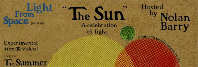 """Light From Space presets... """"The Sun"""" A celebration of light. Experimental film & video live on the summer solstice, June 20th, 2021. Hosted by Nolan Barry. Submit on lightfromspace.com"""