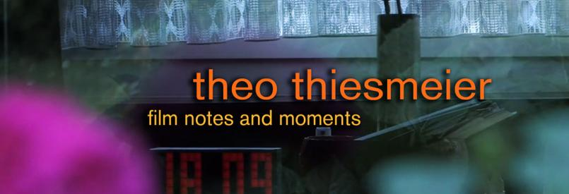 Theo Thiesmeier - Film Notes and Moments