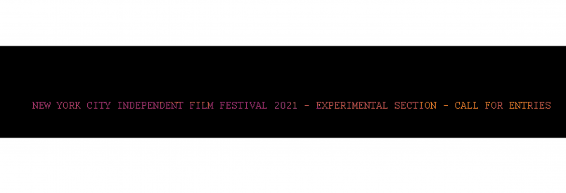 New York City Independent Film Festival 2021 - Experimental Section - Call For Entries