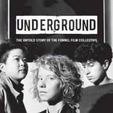 Underground: The Untold Story of the Funnel film collective