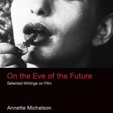 On the Eve of the Future. Selected Writings on Film
