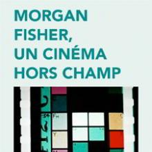 Morgan Fisher, Un cinéma hors champ